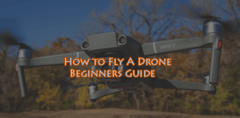 How to Fly a drone – Guide for Beginners