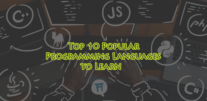 Top 10 Popular Programming Languages to Learn – 2019