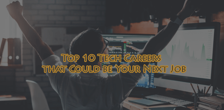 Top 10 Tech Careers that Could be Your Next Job